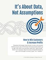 It's About Data Not Assumptions