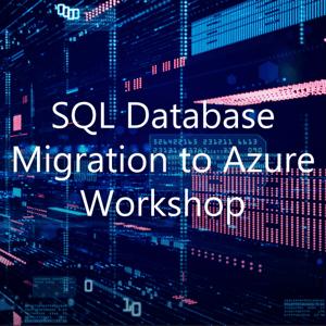 SQL Database Migration to Azure Workshop