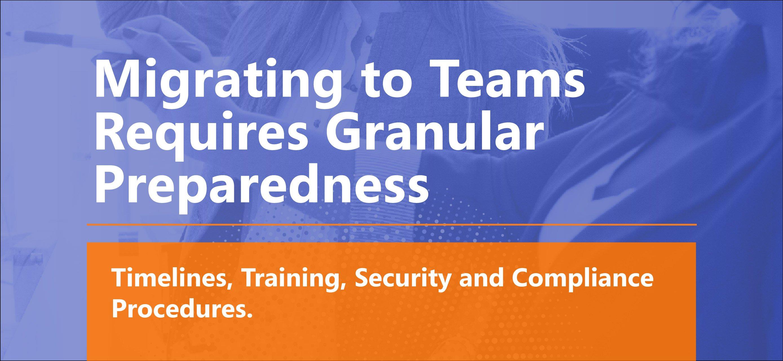 Migrating to Teams Requires Granular Preparedness