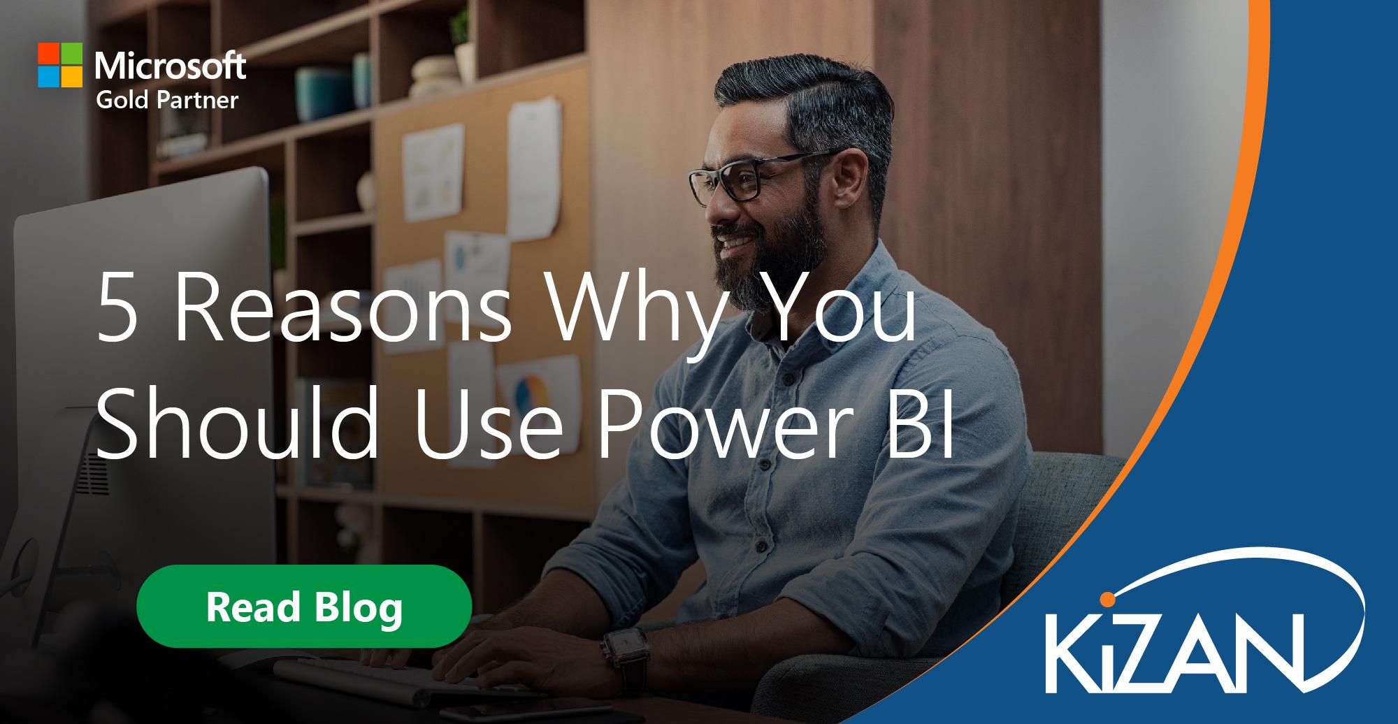 KiZAN | 5 Reasons Why You Should Use Power BI